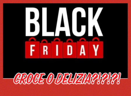 Black Friday: croce o delizia?